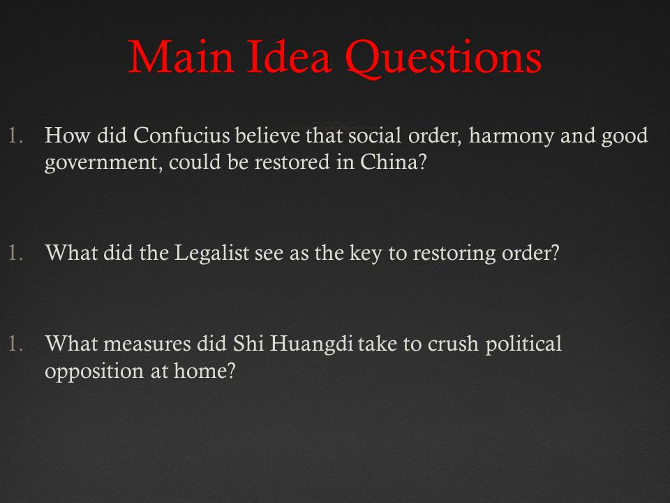 Main Idea QuestionsMain Idea Questions 1.How did Confucius believe that social order, harmony and good government, could be restored in China.