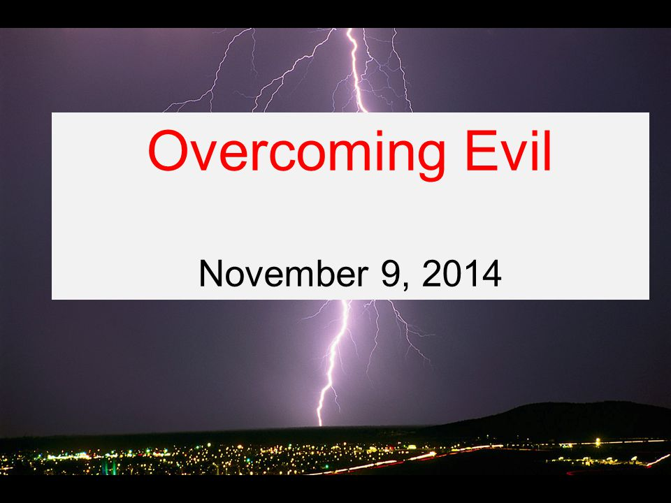 Overcoming Evil November 9, 2014