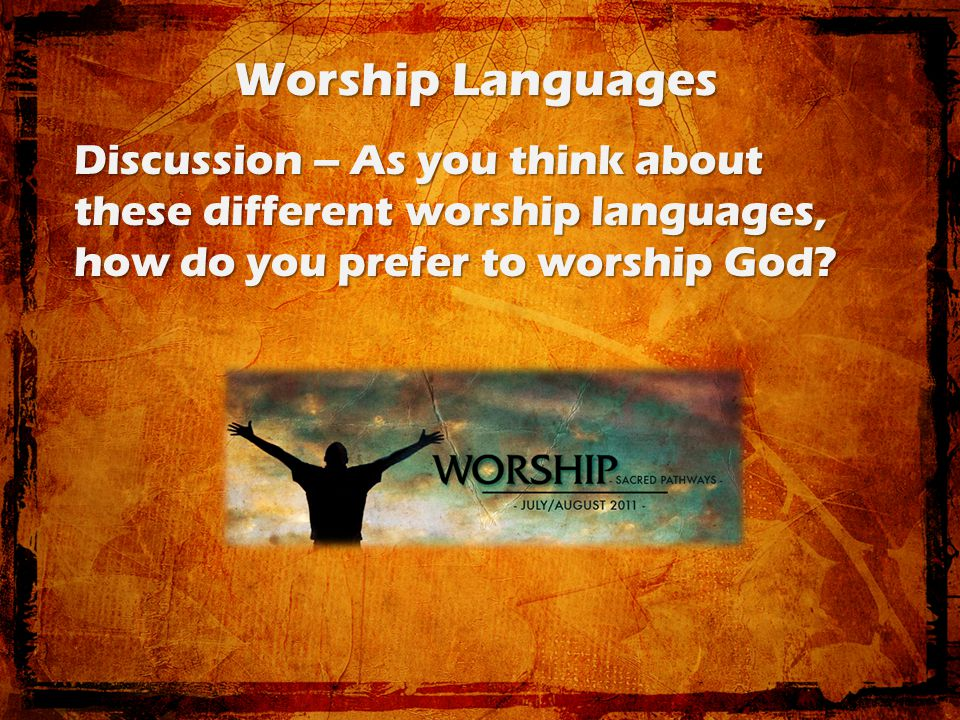 Discussion – As you think about these different worship languages, how do you prefer to worship God?
