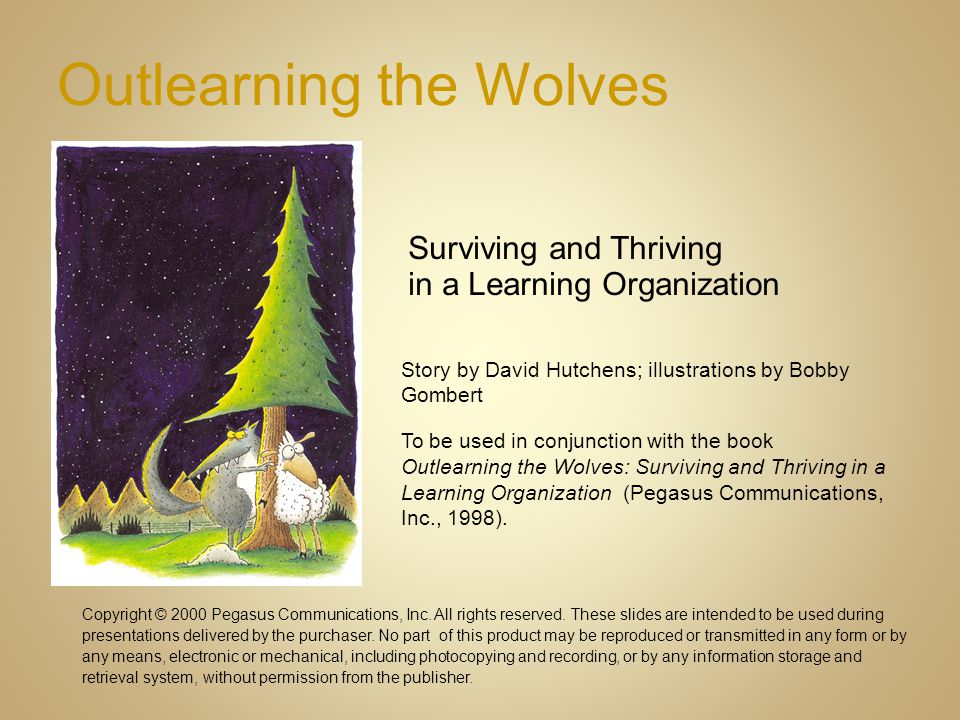 Outlearning the Wolves Copyright © 2000 Pegasus Communications, Inc. All rights reserved. These slides are intended to be used during presentations de