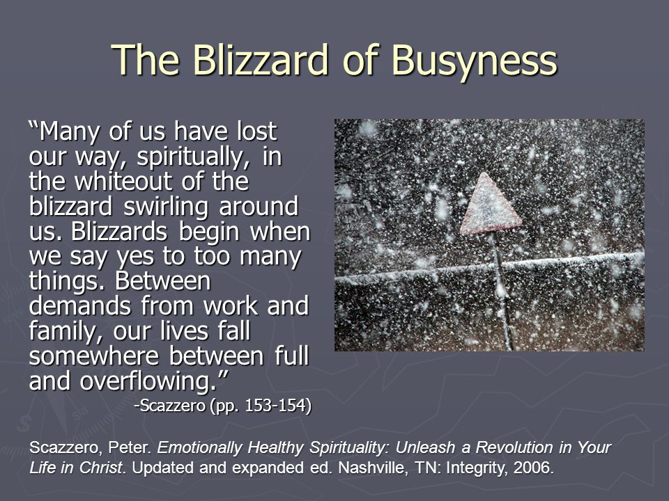 "The Blizzard of Busyness ""Many of us have lost our way, spiritually, in the whiteout of the blizzard swirling around us. Blizzards begin when we say y"