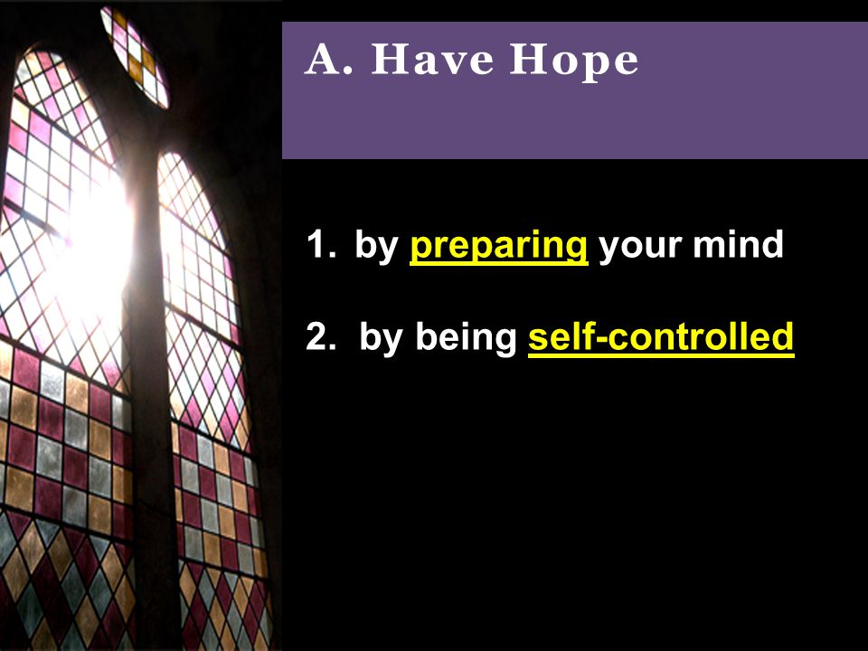 A. Have Hope 1.by preparing your mind 2. by being self-controlled