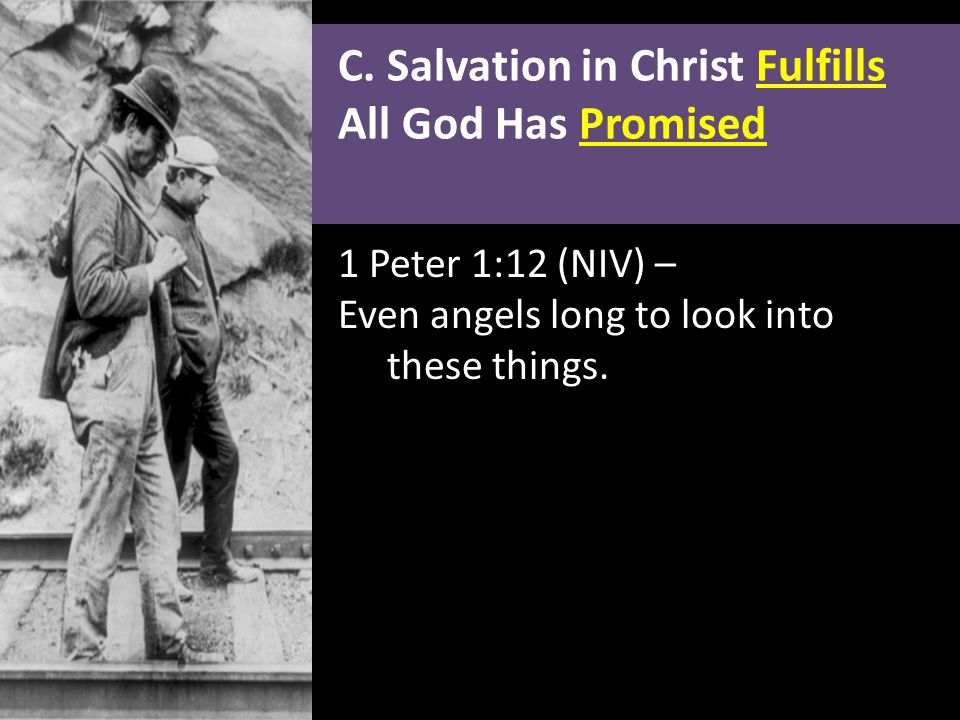 C. Salvation in Christ Fulfills All God Has Promised 1 Peter 1:12 (NIV) – Even angels long to look into these things. CC elements by 3.0