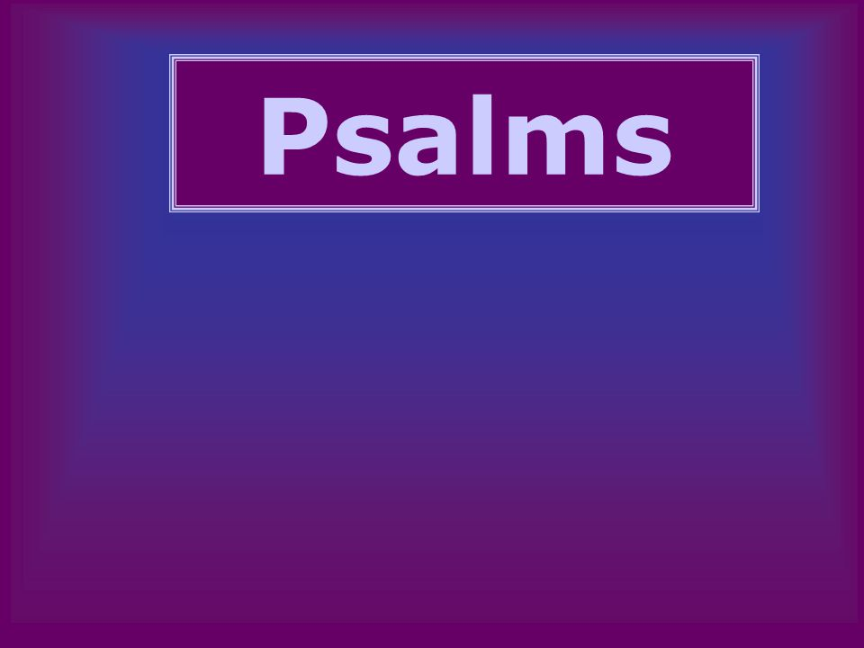 Critical Study of Psalms Royal/Messianic Psalms –Related to the king –Some were interpreted as messianic in DSS, Judaism, & NT.