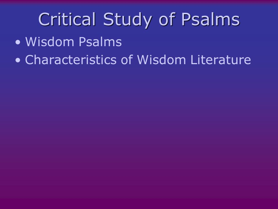 Critical Study of Psalms Wisdom Psalms Characteristics of Wisdom Literature