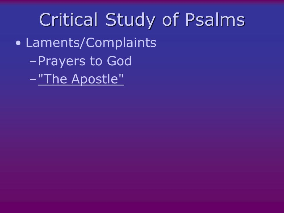 Critical Study of Psalms Laments/Complaints –Prayers to God – The Apostle The Apostle