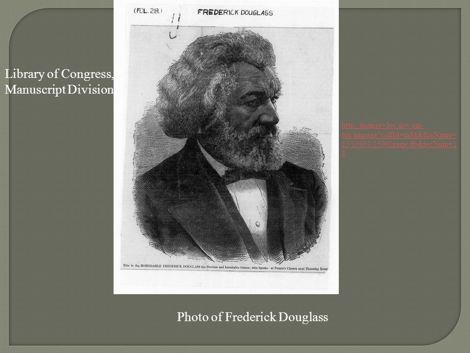 Photo of Frederick Douglass Library of Congress, Manuscript Division http://memory.loc.gov/cgi- bin/ampage?collId=mfd&fileName= 15/15001/15001page.db&
