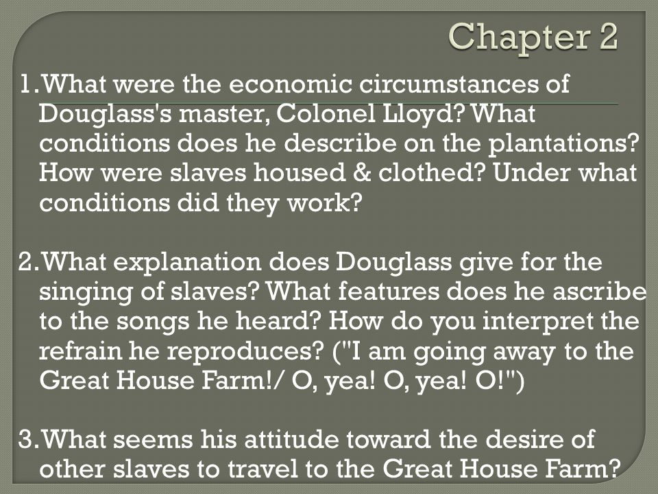 1.What were the economic circumstances of Douglass s master, Colonel Lloyd.