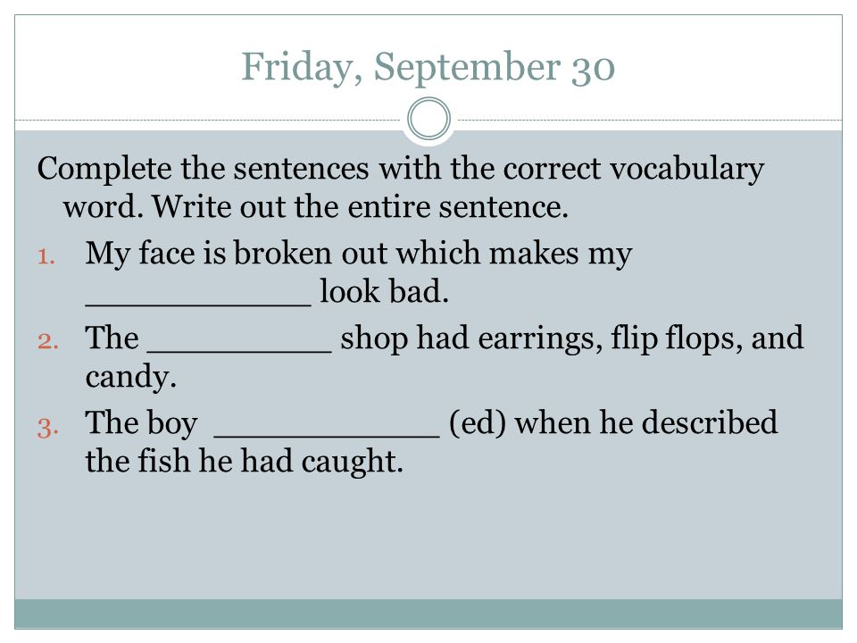 Friday, September 30 Complete the sentences with the correct vocabulary word.