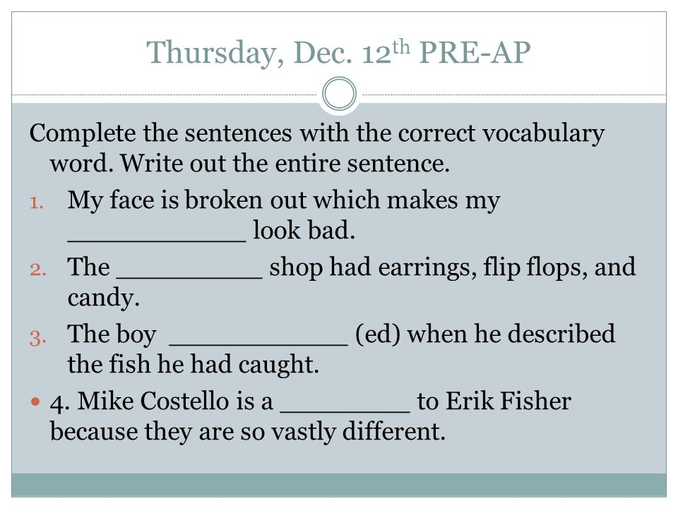 Thursday, Dec. 12 th PRE-AP Complete the sentences with the correct vocabulary word.