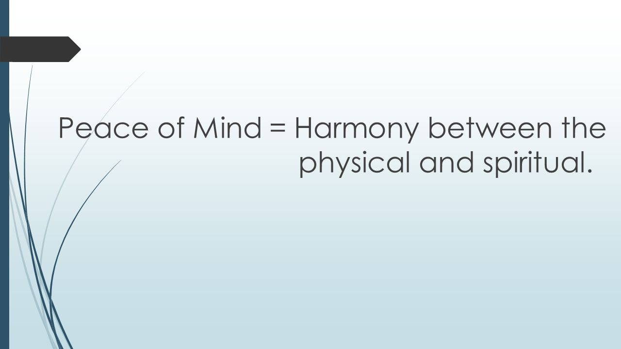 Peace of Mind = Harmony between the physical and spiritual.
