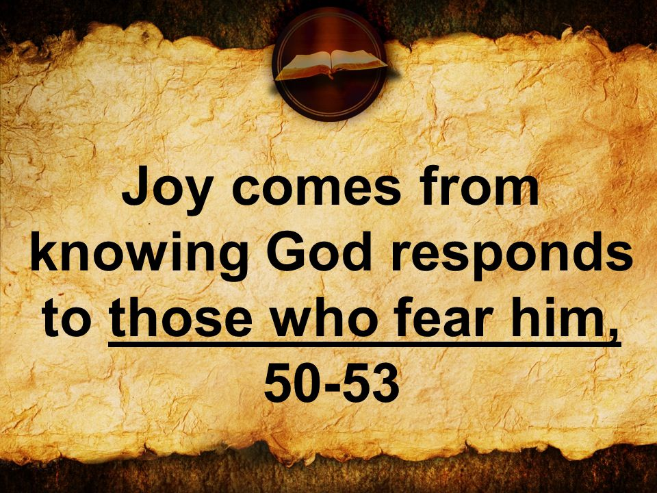 Joy comes from knowing God responds to those who fear him, 50-53
