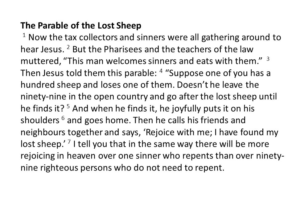 The Parable of the Lost Sheep 1 Now the tax collectors and sinners were all gathering around to hear Jesus.