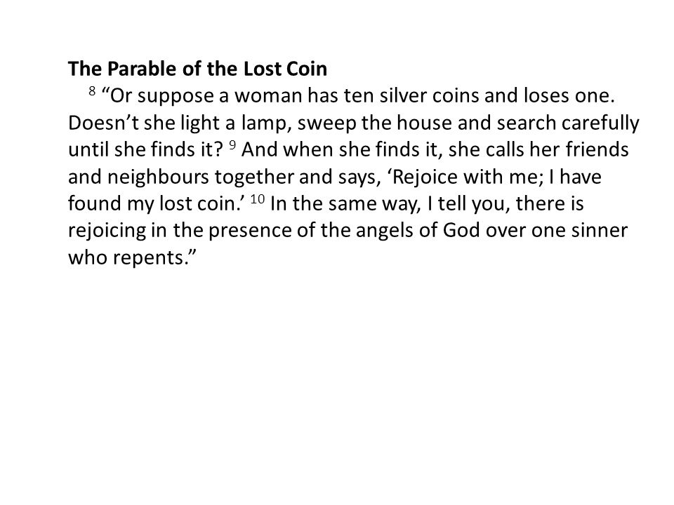 The Parable of the Lost Coin 8 Or suppose a woman has ten silver coins and loses one.