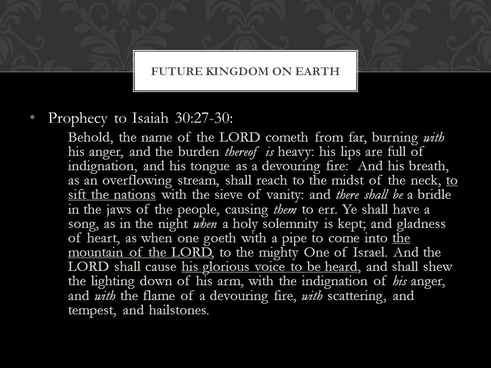 Prophecy to Isaiah 30:27-30: Behold, the name of the LORD cometh from far, burning with his anger, and the burden thereof is heavy: his lips are full