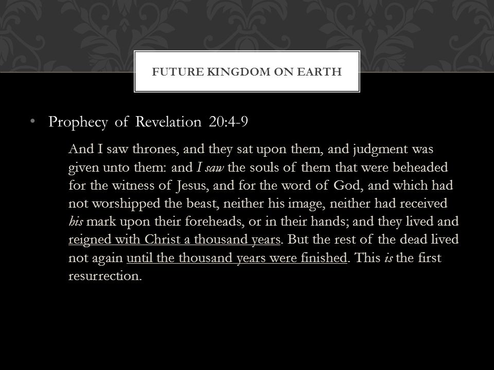 Prophecy of Revelation 20:4-9 And I saw thrones, and they sat upon them, and judgment was given unto them: and I saw the souls of them that were behea