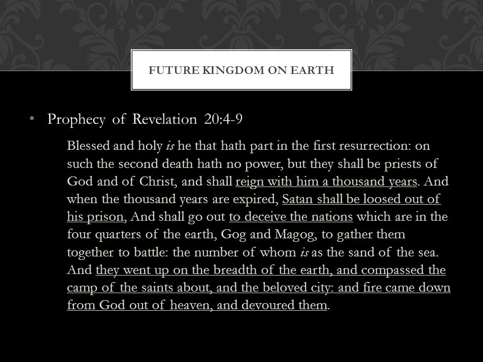 Prophecy of Revelation 20:4-9 Blessed and holy is he that hath part in the first resurrection: on such the second death hath no power, but they shall