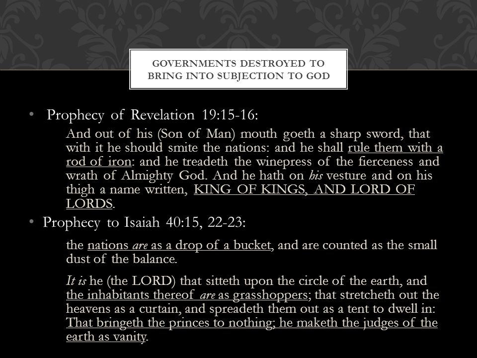 Prophecy of Revelation 19:15-16: And out of his (Son of Man) mouth goeth a sharp sword, that with it he should smite the nations: and he shall rule th