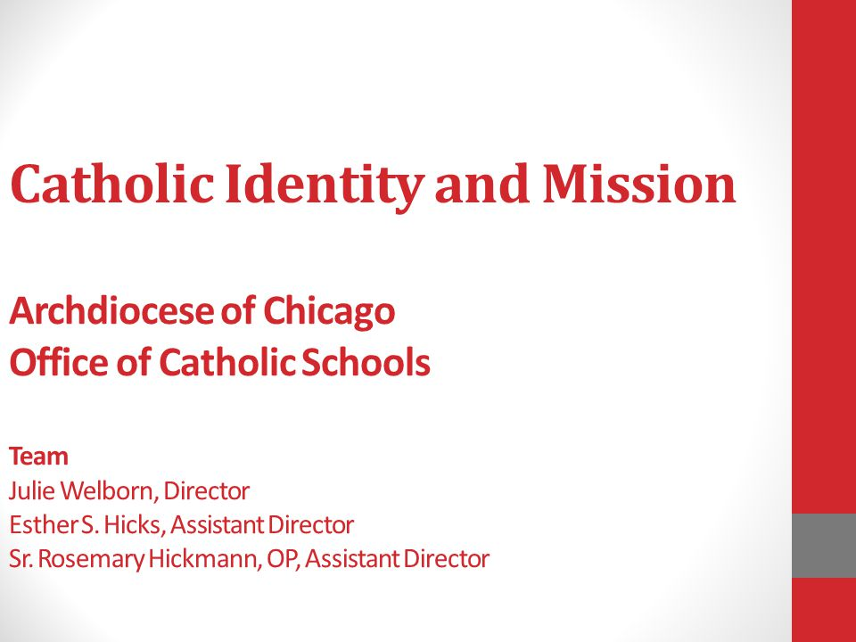 Catholic Identity and Mission Archdiocese of Chicago Office of Catholic Schools Team Julie Welborn, Director Esther S.