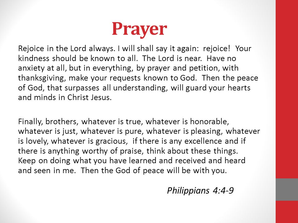 Prayer Rejoice in the Lord always. I will shall say it again: rejoice.