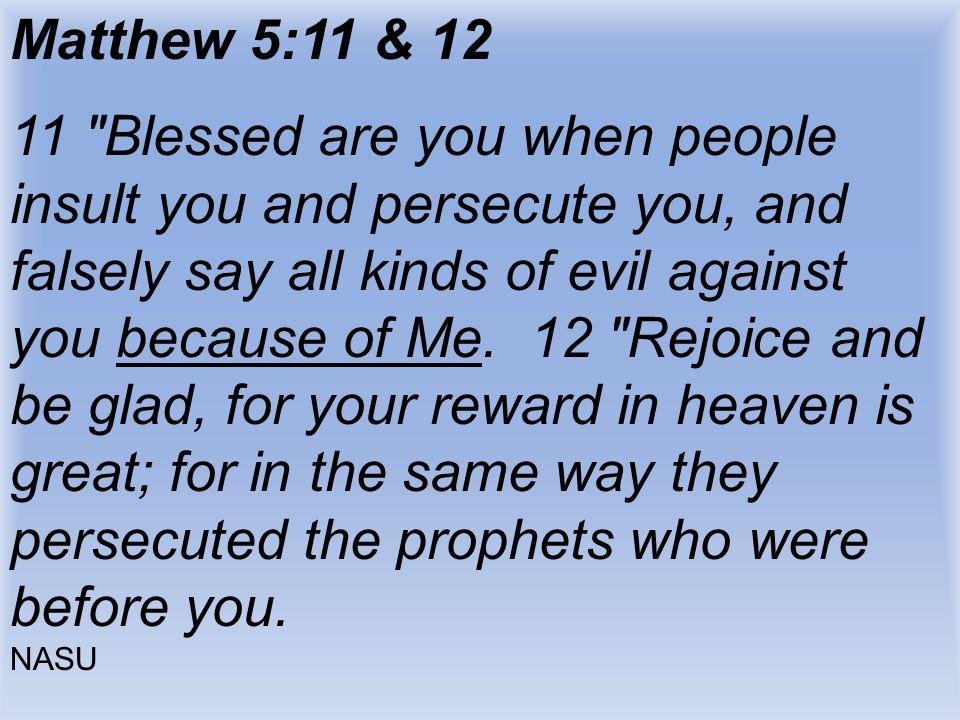 Matthew 5:11 & 12 11
