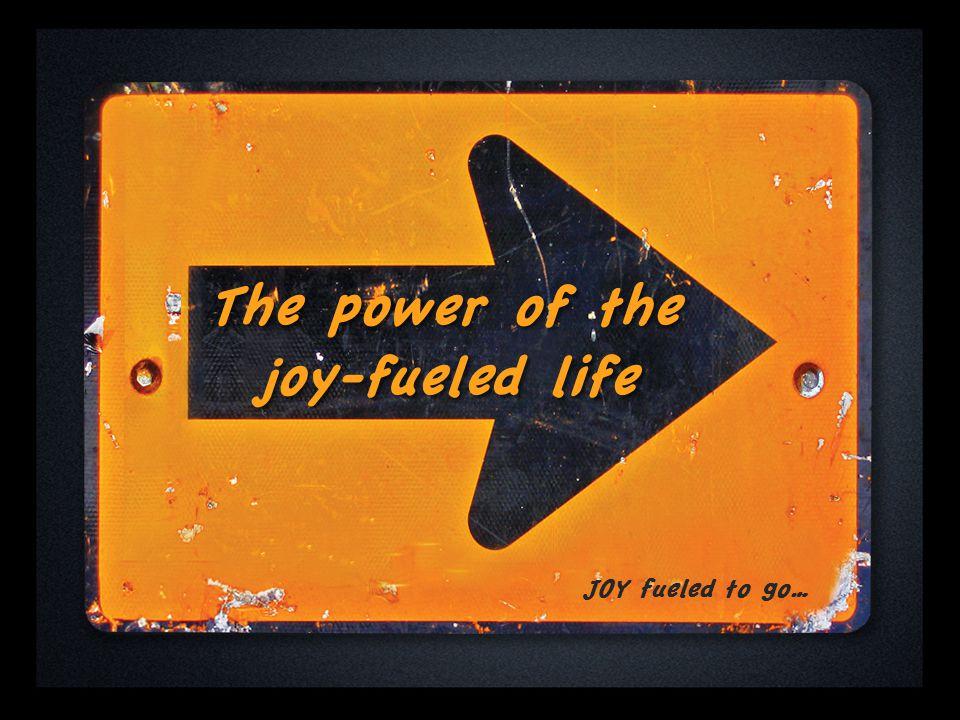 The power of the joy-fueled life JOY fueled to go…