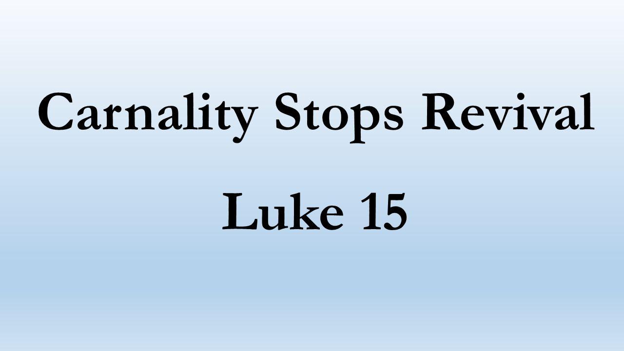 Carnality Stops Revival Luke 15