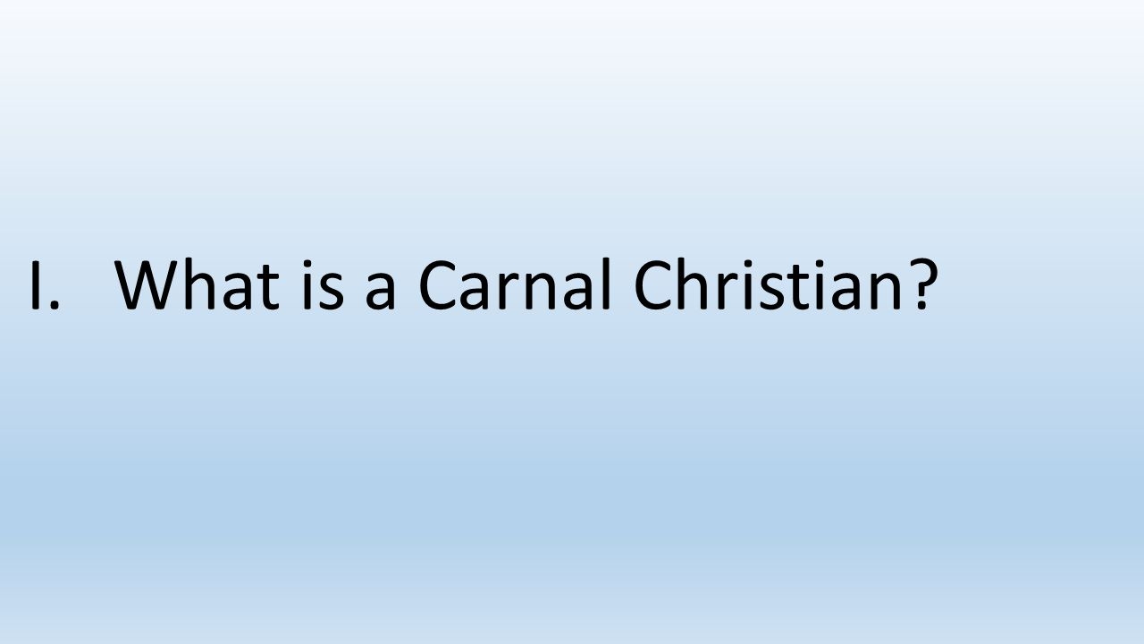 I.What is a Carnal Christian?