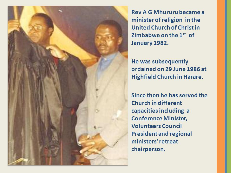 Rev A G Mhururu became a minister of religion in the United Church of Christ in Zimbabwe on the 1 st of January 1982.