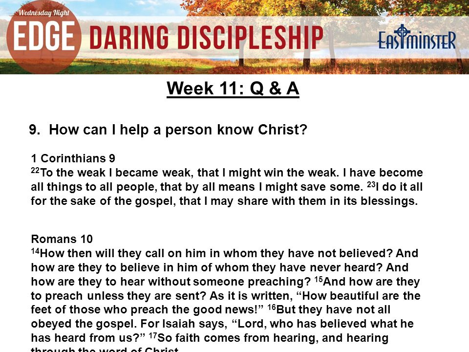 Week 11: Q & A 9. How can I help a person know Christ.