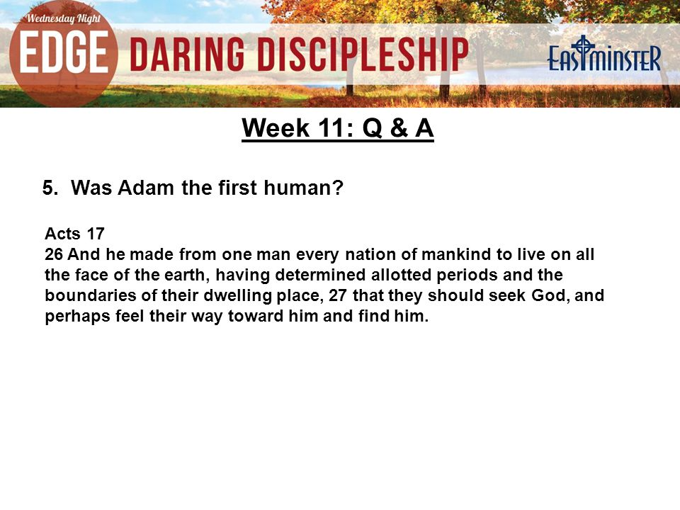 Week 11: Q & A 5. Was Adam the first human.