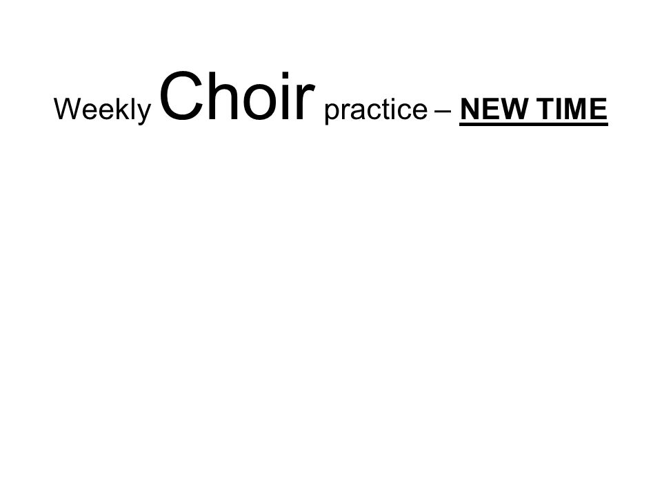 Weekly Choir practice – NEW TIME