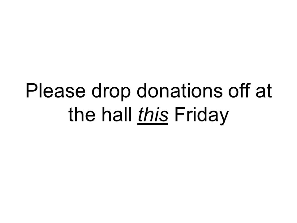 Please drop donations off at the hall this Friday
