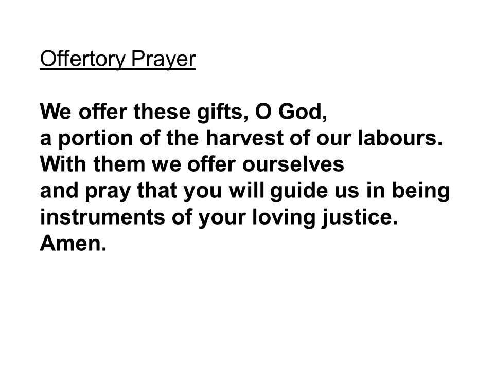 Offertory Prayer We offer these gifts, O God, a portion of the harvest of our labours.