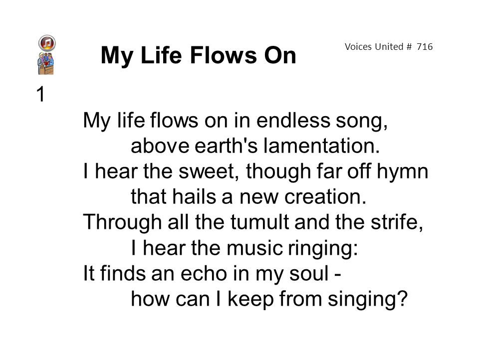1 My life flows on in endless song, above earth s lamentation.