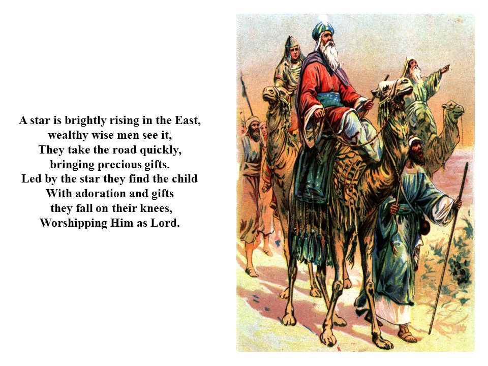 A star is brightly rising in the East, wealthy wise men see it, They take the road quickly, bringing precious gifts.
