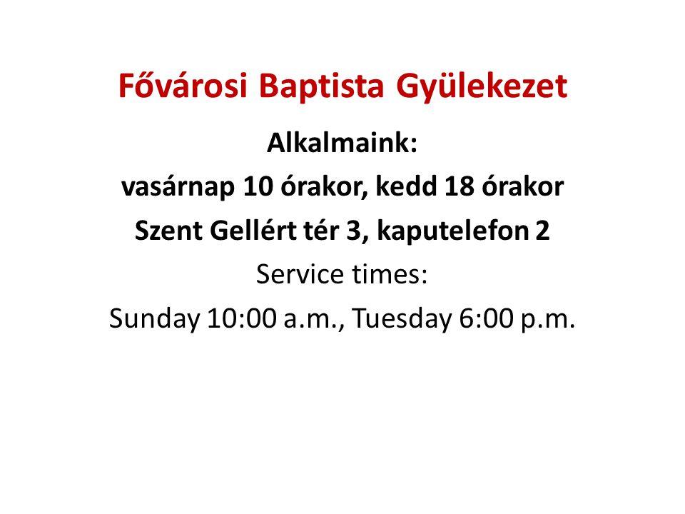Fővárosi Baptista Gyülekezet Alkalmaink: vasárnap 10 órakor, kedd 18 órakor Szent Gellért tér 3, kaputelefon 2 Service times: Sunday 10:00 a.m., Tuesday 6:00 p.m.