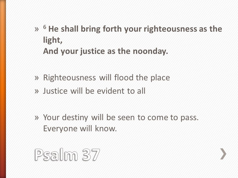 » 6 He shall bring forth your righteousness as the light, And your justice as the noonday.