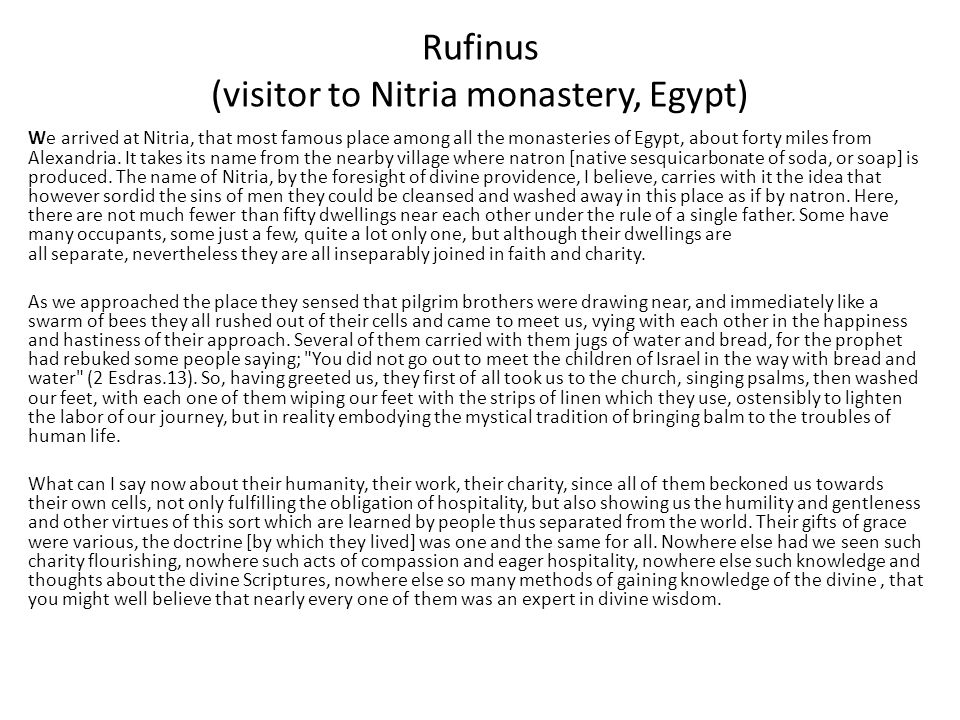 Rufinus (visitor to Nitria monastery, Egypt) We arrived at Nitria, that most famous place among all the monasteries of Egypt, about forty miles from A