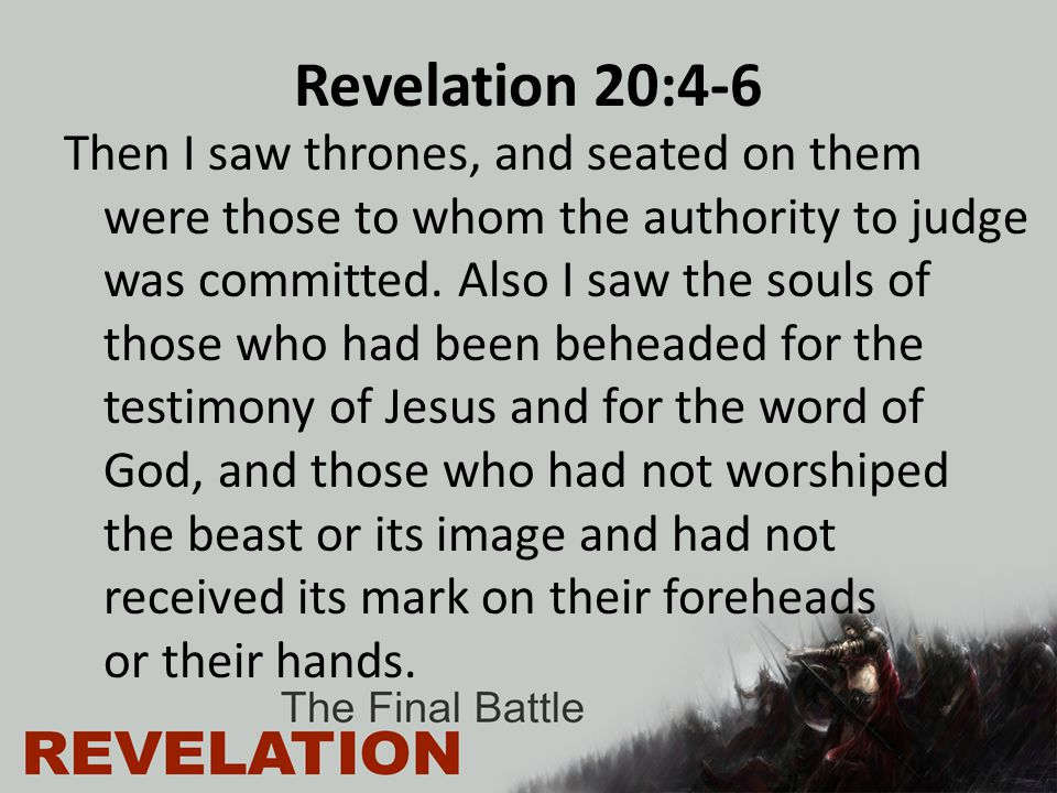 Revelation 20:4-6 Then I saw thrones, and seated on them were those to whom the authority to judge was committed.