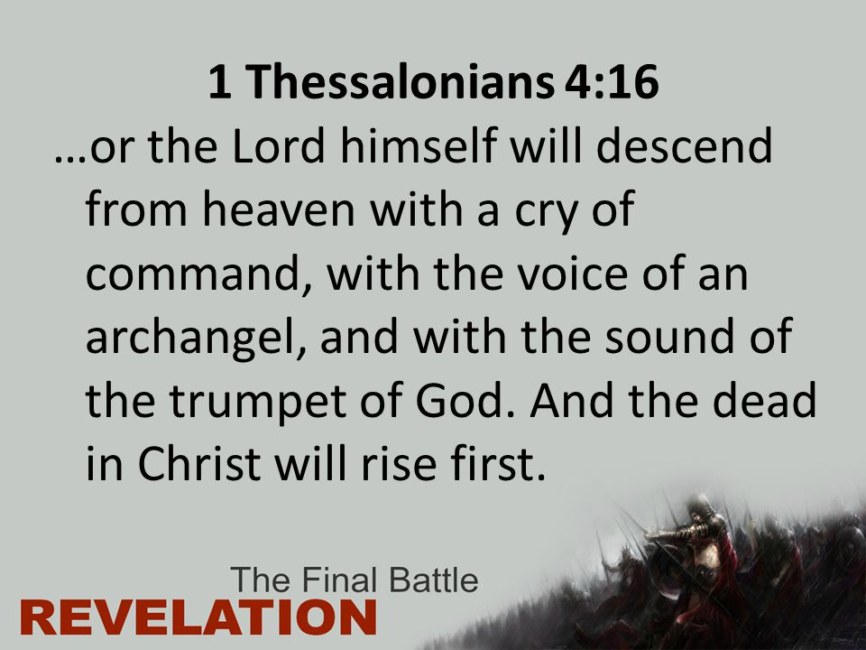 1 Thessalonians 4:16 …or the Lord himself will descend from heaven with a cry of command, with the voice of an archangel, and with the sound of the trumpet of God.