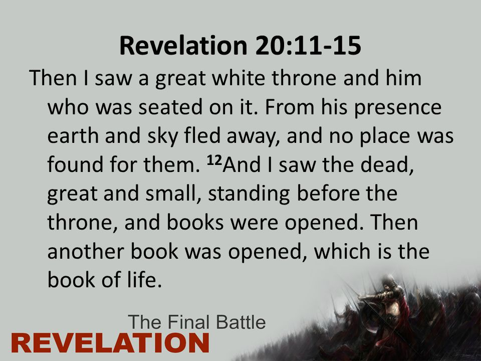 Revelation 20:11-15 Then I saw a great white throne and him who was seated on it.