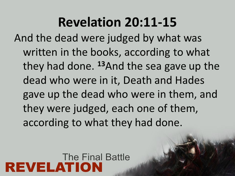 Revelation 20:11-15 And the dead were judged by what was written in the books, according to what they had done.