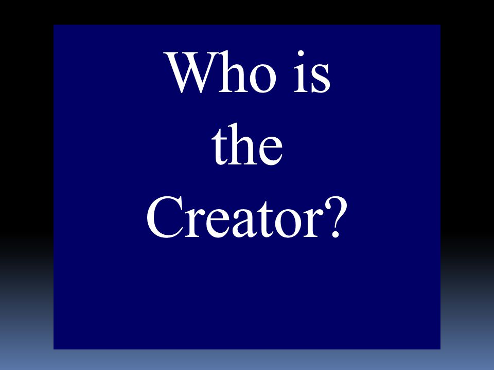 Who is the Creator?