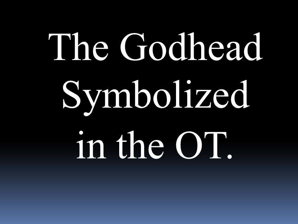 The Godhead Symbolized in the OT.