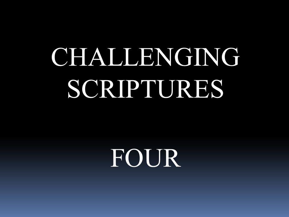 CHALLENGING SCRIPTURES FOUR