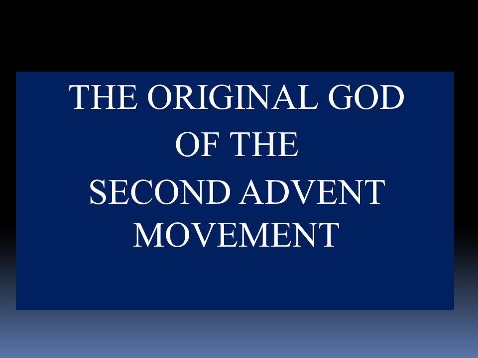 THE ORIGINAL GOD OF THE SECOND ADVENT MOVEMENT