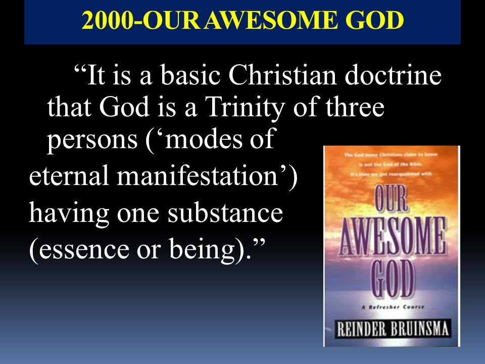 "2000-OUR AWESOME GOD ""It is a basic Christian doctrine that God is a Trinity of three persons ('modes of eternal manifestation') having one substance"