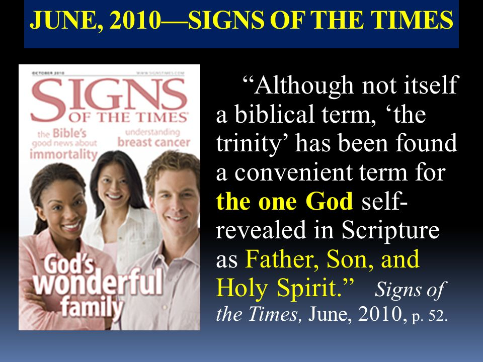 "JUNE, 2010—SIGNS OF THE TIMES ""Although not itself a biblical term, 'the trinity' has been found a convenient term for the one God self- revealed in S"