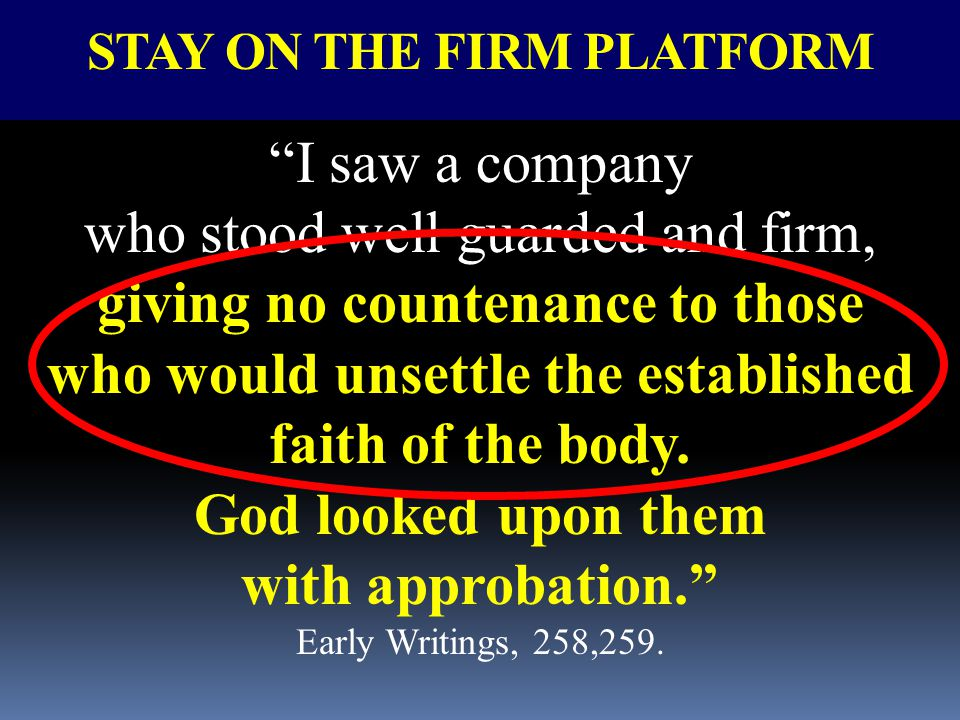 "STAY ON THE FIRM PLATFORM ""I saw a company who stood well guarded and firm, giving no countenance to those who would unsettle the established faith of"